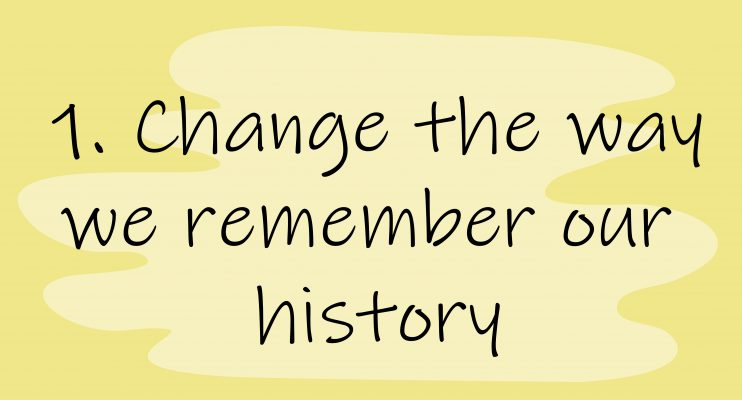 Change the way we remember our history